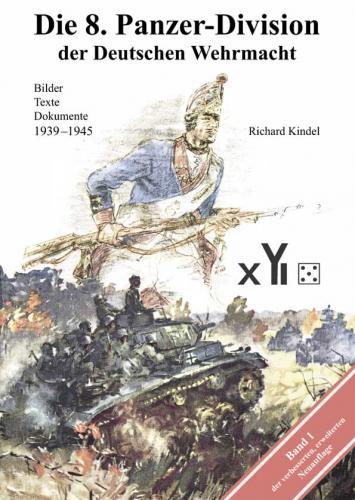 Die 8. Panzer-Division der Deutschen Wehrmacht 1939-1945. Bilder - Texte - Dokumente, Band 1