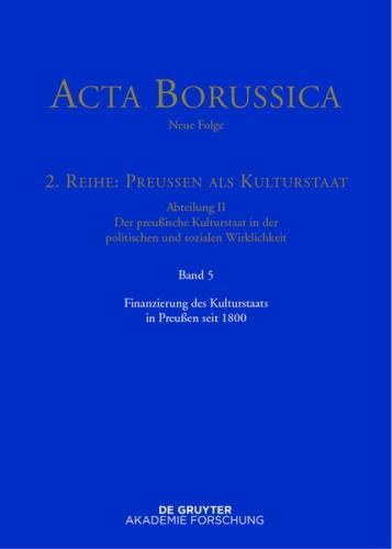 Acta Borussica - Neue Folge. Preußen als Kulturstaat. Der preußische... / Finanzierung des Kulturstaats in Preußen seit 1800 (Ebook - EPUB)