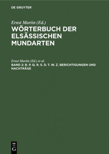 Wörterbuch der elsässischen Mundarten / B. P. Q. R. S. D. T. W. Z. Berichtigungen und Nachträge (Ebook - pdf)