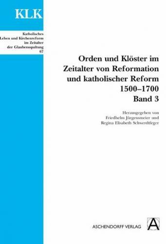 Orden und Klöster im Zeitalter von Reformatoin und Katholischer Reform 1500-1700
