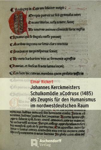 """Johannes Kerckmeisters Schulkomödie """"Codrus"""" (1485) als Zeugnis für den Humanismus im nordwestdeutschen Raum"""