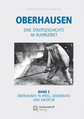 Oberhausen / Band 3: Oberhausen in Krieg, Demokratie und Diktatur