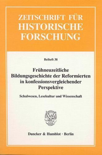 Frühneuzeitliche Bildungsgeschichte der Reformierten in konfessionsvergleichender Perspektive.