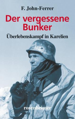 Der vergessene Bunker - Überlebenskampf in Karelien (Ebook - EPUB)