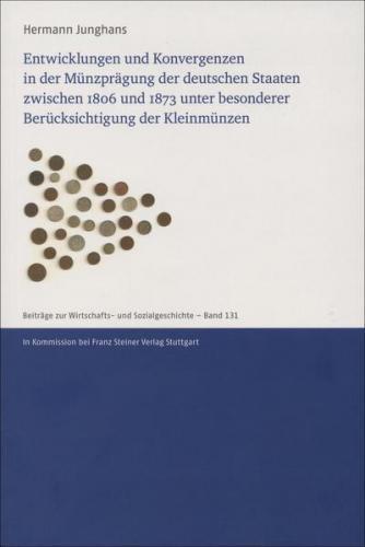 Entwicklungen und Konvergenzen in der Münzprägung der deutschen Staaten zwischen 1806 und 1873 unter besonderer Berücksichtigung der Kleinmünzen (Ebook - pdf)