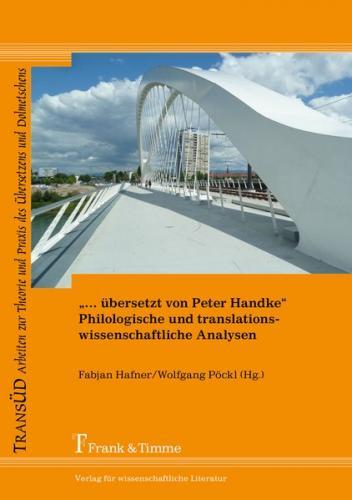 """""""… übersetzt von Peter Handke"""" – Philologische und translationswissenschaftliche Analysen"""