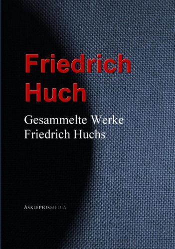 Gesammelte Werke Friedrich Huchs (Ebook - EPUB)