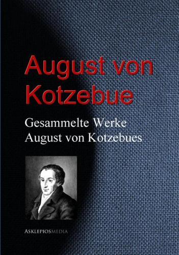Gesammelte Werke August von Kotzebues (Ebook - EPUB)