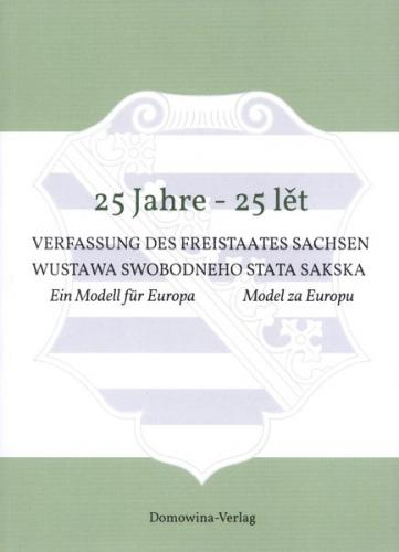 25 Jahre - 25 lět Verfassung des Freistaates Sachsen Wustawa Swobodneho stata Sakskeje
