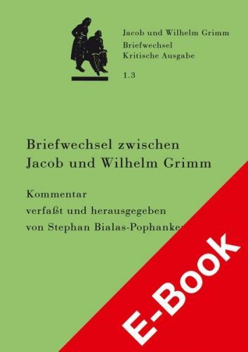 Briefwechsel zwischen Jacob und Wilhelm Grimm. Band 1.3: Kommentar (Ebook - pdf)