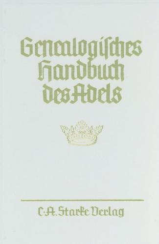 Genealogisches Handbuch des Adels. Enthaltend Fürstliche, Gräfliche,... / Adelige Häuser / Abteilung A. Uradel