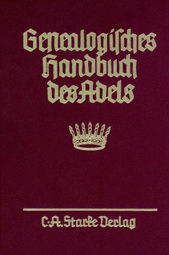 Genealogisches Handbuch des Adels. Enthaltend Fürstliche, Gräfliche,... / Freiherrliche Häuser / Abteilung A. Uradel