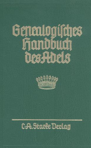 Genealogisches Handbuch des Adels. Enthaltend Fürstliche, Gräfliche,... / Genealogisches Handbuch des Adels