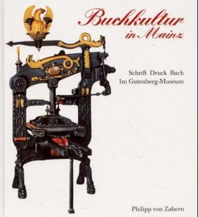 Buchkultur in Mainz - Schrift, Druck, Buch im Gutenberg-Museum