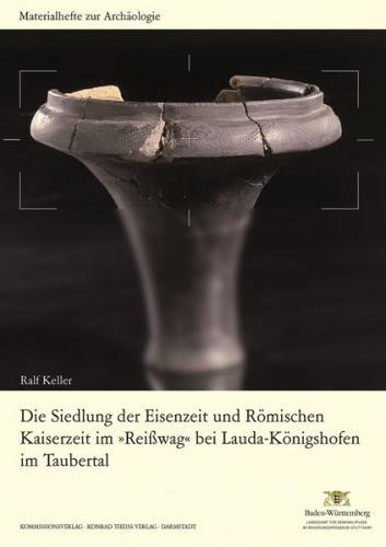 """Die Siedlung der Eisenzeit und Römischen Kaiserzeit im """"Reißwag"""" bei Lauda-Königshofen im Taubertal"""