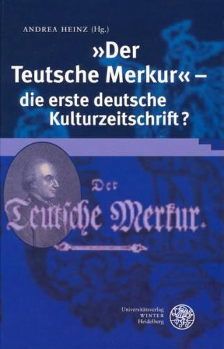 """""""Der Teutsche Merkur"""" - die erste deutsche Kulturzeitschrift?"""