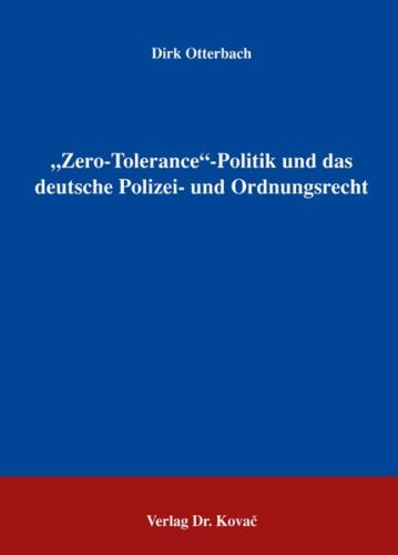 """""""Zero-Tolerance""""- Politik und das deutsche Polizei- und Ordnungsrecht"""