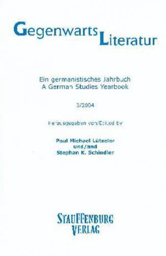 Gegenwartsliteratur. Ein Germanistisches Jahrbuch /A German Studies Yearbook / 3/2004