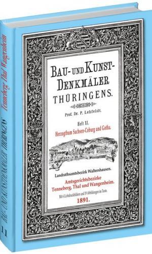 [HEFT 11] Bau- und Kunstdenkmäler Thüringens. Amtsgerichtsbezirke TENNEBERG, THAL, WANGENHEIM 1891