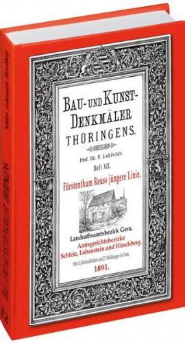 [HEFT 12] Bau- und Kunstdenkmäler Thüringens. Landrathsamtbezirk Gera. Amtsgerichtsbezirke SCHLEIZ, LOBENSTEIN UND HIRSCHBERG 1891