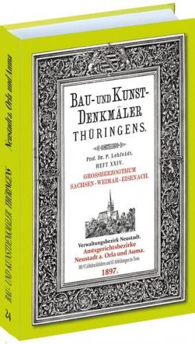 Bau- und Kunstdenkmäler Thüringens. Ämter NEUSTADT a. Orla und AUMA 1897