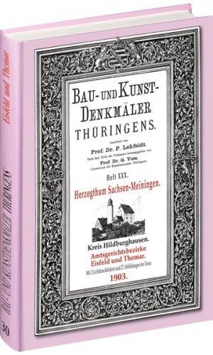 [HEFT 30] Bau- und Kunstdenkmäler Thüringens. Amtsgerichtsbezirke EISFELD und THEMAR 1903