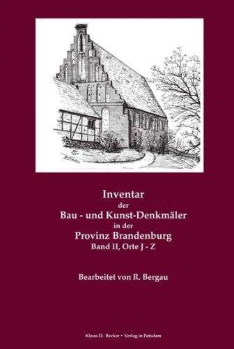 Inventar der Bau- und Kunst-Denkmäler in der Provinz Brandenburg Band II, Orte J - Z