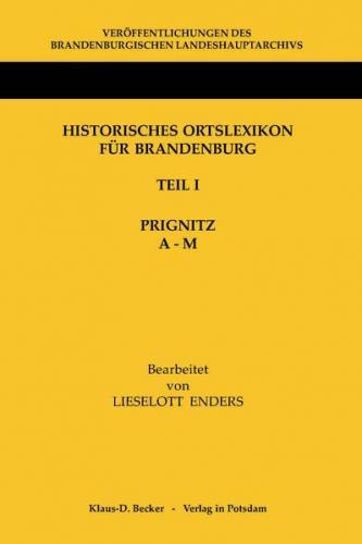 Historisches Ortslexikon für Brandenburg, Teil I, Prignitz, Band 1, A-M