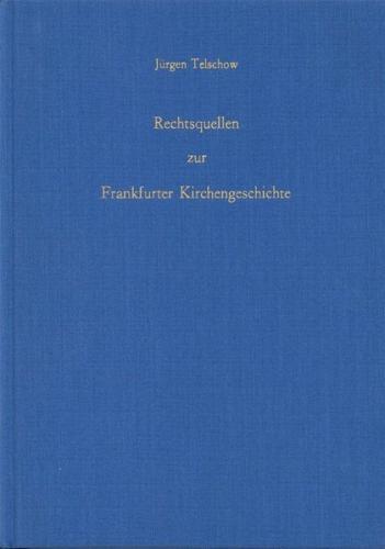 Rechtsquellen zur Frankfurter Kirchengeschichte