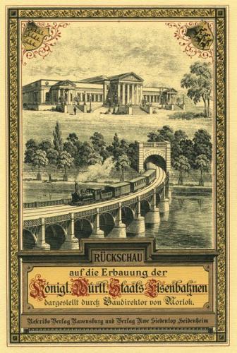 Rückschau auf die Erbauung der Königlich Württembergischen Staatseisenbahnen