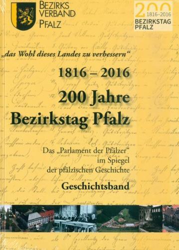 """""""das Wohl des Landes zu verbessern"""" 1816-2016 200 Jahre Bezirkstag Pfalz"""