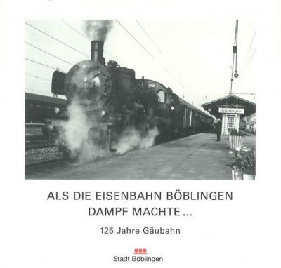 Als die Eisenbahn Böblingen Dampf machte...