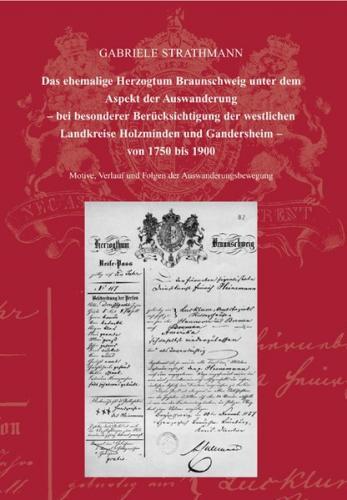 Das ehemalige Herzogtum Braunschweig unter dem Aspekt der Auswanderung - bei besonderer Berücksichtigung der westlichen Landkreise Holzminden und Gandersheim von 1750 bis 1900