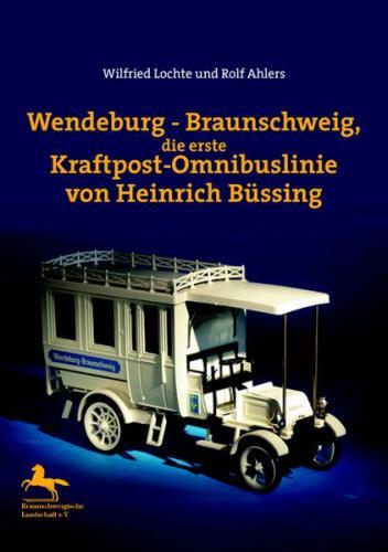 Wendeburg - Braunschweig, die erste Kraftpost-Omnibuslinie von Heinrich Büssing