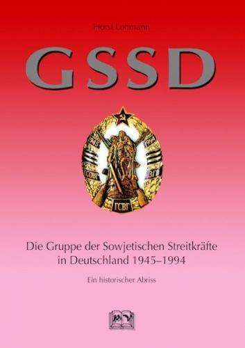 GSSD Die Gruppe der Sowjetischen Streitkräfte in Deutschland 1945-1994