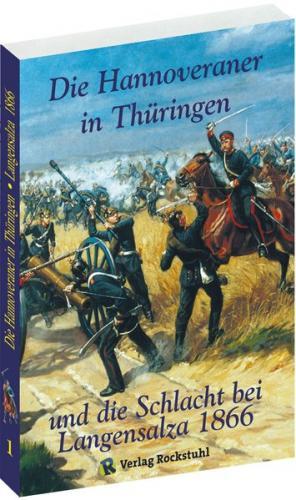 Die Hannoveraner in Thüringen und die SCHLACHT BEI LANGENSALZA am 27. Juni 1866