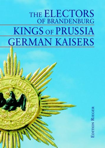 The electors of Brandenburg-  Kings of Prussia - German Kaisers