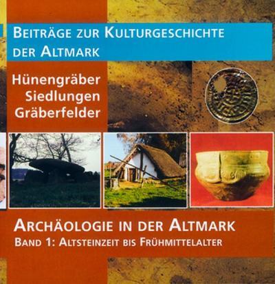 Archäologie in der Altmark / Hünengräber – Siedlungen – Gräberfelder