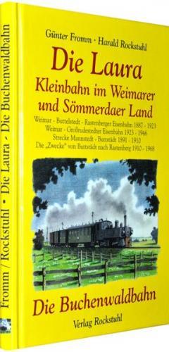 Die Laura - Kleinbahn im Weimarer und Sömmerdaer Land /Die Buchenwaldbahn 1943-1953