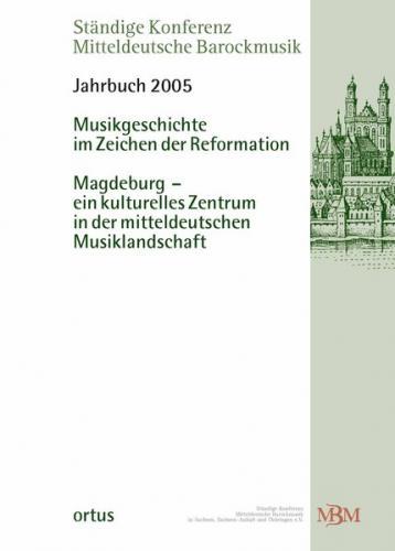 Musikgeschichte im Zeichen der Reformation: Magdeburg - ein kulturelles Zentrum in der mitteldeutschen Musiklandschaft