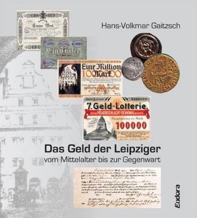 Das Geld der Leipziger vom Mittelalter bis zur Gegenwart