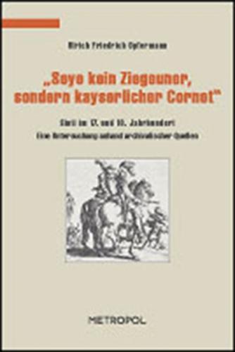 """""""Seye kein Ziegeuner, sondern kayserlicher Cornet"""""""