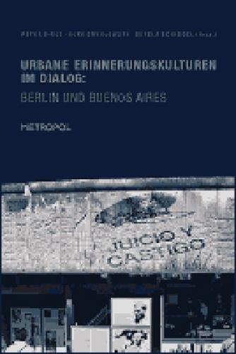 Urbane Erinnerungskulturen im Dialog: Berlin und Buenos Aires