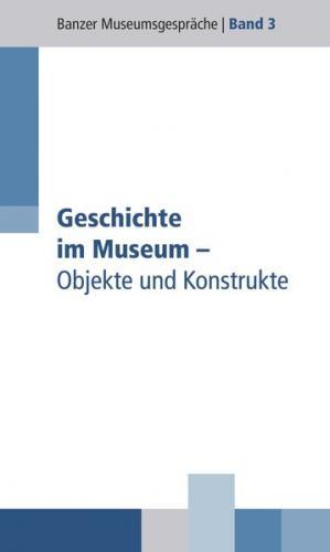 Geschichte im Museum - Objekte und Konstrukte