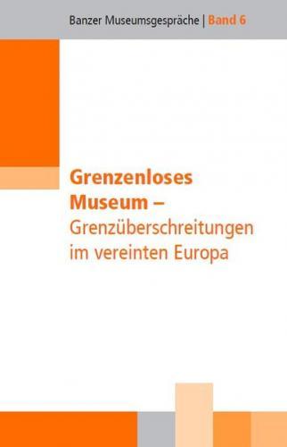 Grenzenloses Museum - Grenzüberschreitungen im vereinten Europa
