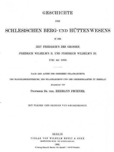 Geschichte des Schlesischen Berg- und Hüttenwesens in der Zeit Friedrich des Grossen, Friedrich Wilhelm II. und Friedrich Wilhelm III. 1741-1806 (Reprint, Broschur, Faksimilie vom Original )