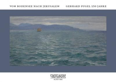 Vom Bodensee nach Jerusalem - Gebhard Fugel 150 Jahre