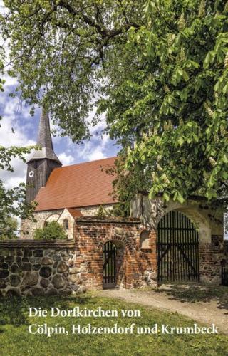 Die Dorfkirchen von Cölpin, Holzendorf und Krumbeck