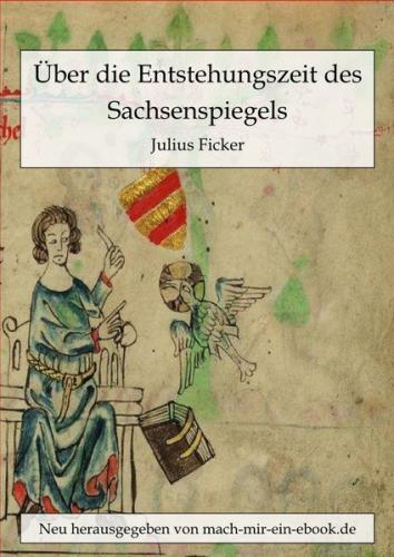 Über die Entstehungszeit des Sachsenspiegels und die Ableitung des Schwabenspiegels aus dem Deutschenspiegel (Ebook - EPUB)