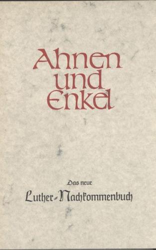 """""""Ahnen und Enkel. Sammlung von Ahnen- und Nachkommen-Reihen. Neue... / Das neue Luther-Nachkommenbuch"""